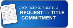 Click here to submit a Request for Title Commitment
